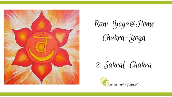 2. Chakra Yoga – Svādhisthāna oder Sakral Chakra