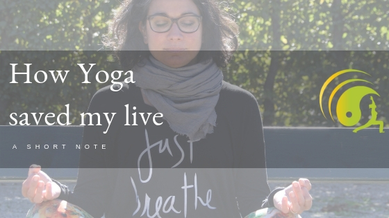 How Yoga saved my life… (englisch) a long story short….