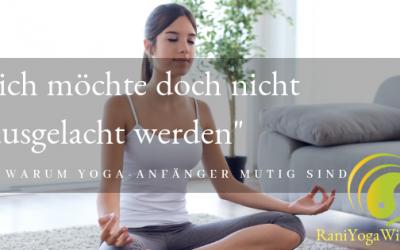 """""""ich möchte doch nicht ausgelacht werden"""" Warum ich Yoga-AnfängerInnen mutig finde"""