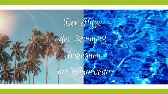 Gegen die Hitze des Sommer mit Ayurveda